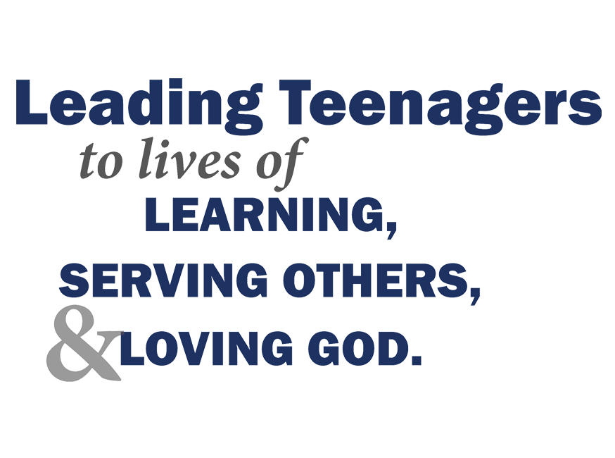 Leading Teenagers to Lives of Learning, Serving Others & Loving God